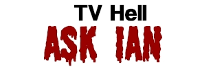 TV Hell - Ask Ian!