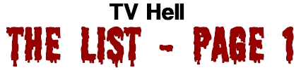 TV Hell - The List Page 1