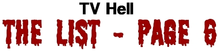 TV Hell - The List Page 6