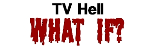 TV Hell - What If?